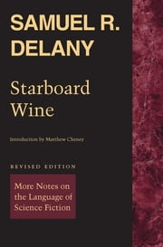 Starboard Wine - More Notes on the Language of Science Fiction ebook by Samuel R. Delany,Matthew Cheney