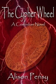 The Cypher Wheel (Custodian Novel #3) ebook by Alison Pensy