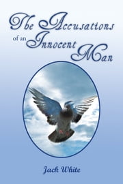 The Accusations of an Innocent Man ebook by Jack White