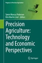 Precision Agriculture: Technology and Economic Perspectives ebook by Kim Martin Lind, Søren Marcus Pedersen