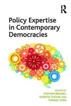 Policy Expertise in Contemporary Democracies ebook by Stephen Brooks, Dorota Stasiak