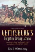 Gettysburg's Forgotten Cavalry Actions ebook by Eric Wittenberg