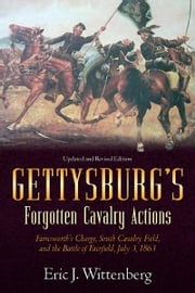 Gettysburg's Forgotten Cavalry Actions - Farnsworth's Charge, South Cavalry Field, and the Battle of Fairfield, July 3, 1863 ebook by Eric Wittenberg