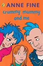 Crummy Mummy and Me ebook by Anne Fine