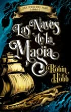 Las naves de la magia (Las leyes del mar 1) ebook by Robin Hobb