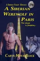A Siberian Werewolf In Paris ebook by Caryn Moya Block