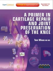 A Primer in Cartilage Repair and Joint Preservation of the Knee E-Book - Expert Consult ebook by Tom Minas, MD, MS