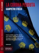 La corona perduta ebook by Giampietro Stocco