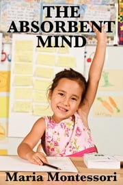 The Absorbent Mind ebook by Maria Montessori