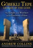 Gobekli Tepe: Genesis of the Gods ebook by Andrew Collins,Graham Hancock