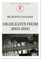 Metropolitan Diary: Highlights from 2000-2005 ebook by The New York Times