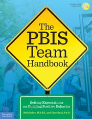 The PBIS Team Handbook - Setting Expectations and Building Positive Behavior ebook by Beth Baker, M.S.Ed.,Char Ryan, Ph.D.