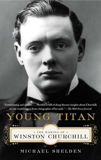 Young Titan - The Making of Winston Churchill ebook by Michael Shelden