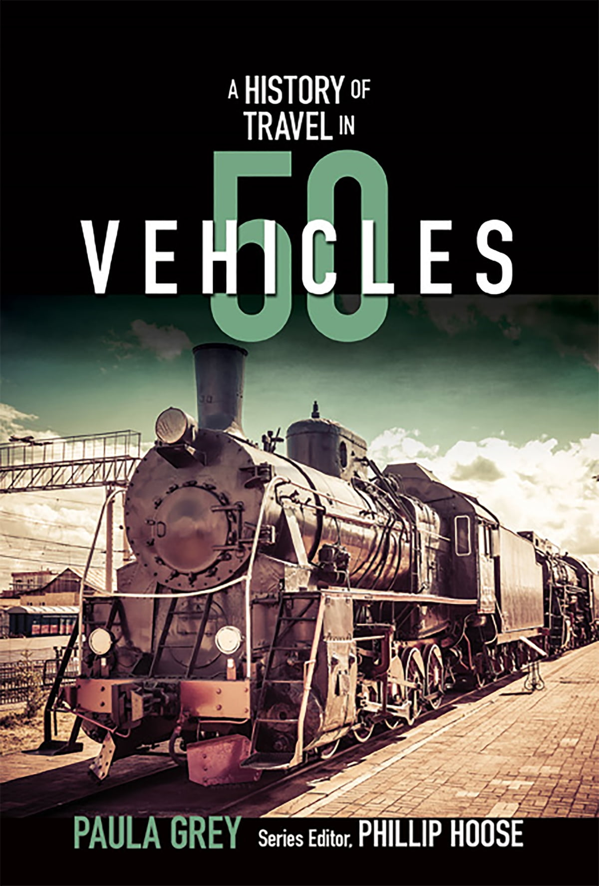 A History of Travel in 50 Vehicles (History in 50) eBook by Paula ...