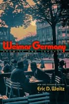 Weimar Germany ebook by Eric D. Weitz
