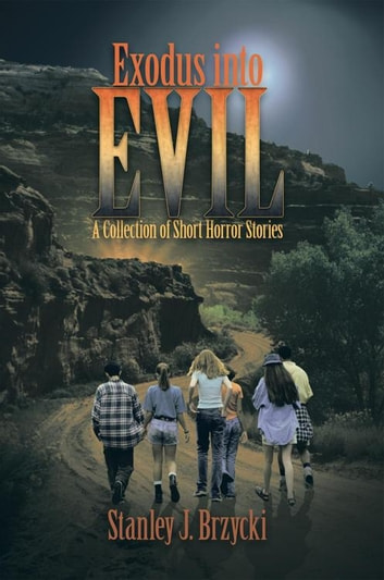 Exodus into Evil - A Collection of Short Horror Stories ebook by Stanley J. Brzycki