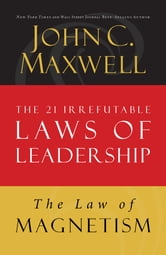 The Law of Magnetism - Lesson 9 from The 21 Irrefutable Laws of Leadership ebook by John C. Maxwell