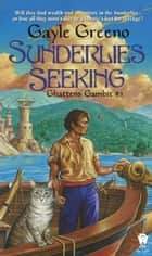 Sunderlies Seeking - Ghatten's Gambit #1 eBook by Gayle Greeno