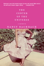 The Center of the Universe - A Memoir ebook by Nancy Bachrach