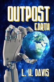 Outpost Earth ebook by L.H. Davis