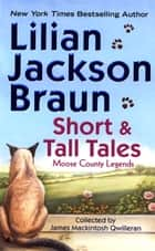 Short and Tall Tales: Moose County Legends ebook by Lilian Jackson Braun