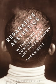 Reparative Aesthetics - Witnessing in Contemporary Art Photography ebook by Professor Susan Best