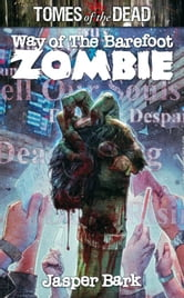 Way of the Barefoot Zombie ebook by Jasper Bark