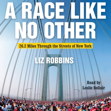 A Race Like No Other - 26.2 Miles Through the Streets of New York audiobook by Liz Robbins