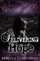 Delivering Hope - Survival Trilogy, #3 ebook by Rebecca Clare Smith