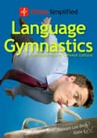 China Simplified: Language Gymnastics ebook by Stewart Lee Beck,Katie Lu