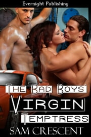 The Bad Boys' Virgin Temptress ebook by Sam Crescent