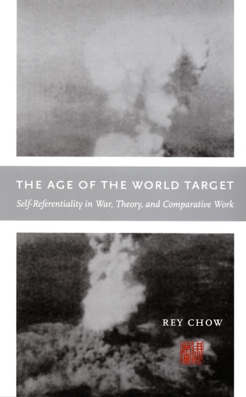The Age of the World Target - Self-Referentiality in War, Theory, and Comparative Work ebook by Rey Chow,Inderpal Grewal,Caren Kaplan,Robyn Wiegman