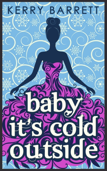 Baby It's Cold Outside (Could It Be Magic?, Book 3) ebook by Kerry Barrett