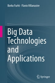 Big Data Technologies and Applications ebook by Borko Furht,Flavio Villanustre