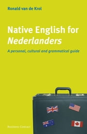 Native English for Nederlanders - a personal, cultural and grammatical guide ebook by Ronald van de Krol