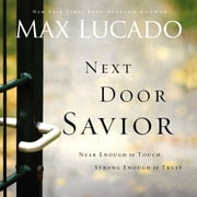 Next Door Savior - Near Enough to Touch, Strong Enough to Trust audiobook by Max Lucado