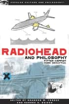 Radiohead and Philosophy ebook by Brandon W. Forbes,George A. Reisch