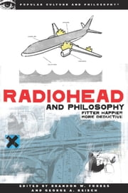 Radiohead and Philosophy - Fitter Happier More Deductive ebook by Brandon W. Forbes,George A. Reisch