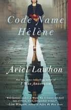 Code Name Hélène - A Novel ebook by Ariel Lawhon