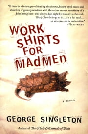Work Shirts for Madmen ebook by George Singleton