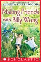 Making Friends with Billy Wong ebook by Augusta Scattergood