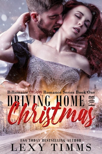 Driving Home for Christmas - Billionaire Holiday Romance Series, #1 ebook by Lexy Timms