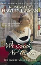 We Speak No Treason Vol 1 ebook by Rosemary Hawley Jarman