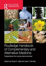Routledge Handbook of Complementary and Alternative Medicine - Perspectives from Social Science and Law ebook by Nicola K. Gale,Jean V. McHale