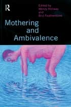 Mothering and Ambivalence ebook by Brid Featherstone, Wendy Hollway