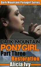 Dark Mountain Ponygirl 3 ebook by Alicia Ivy