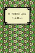 In Freedom's Cause ebook by G. A. Henty