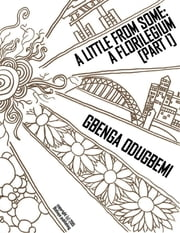 A Little from Some: A Florilegium (Part I) ebook by Gbenga Odugbemi