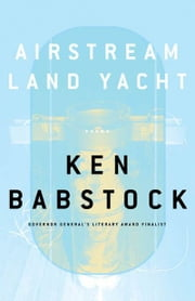 Airstream Land Yacht ebook by Ken Babstock