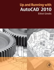 Up and Running with AutoCAD 2010 ebook by Elliot Gindis